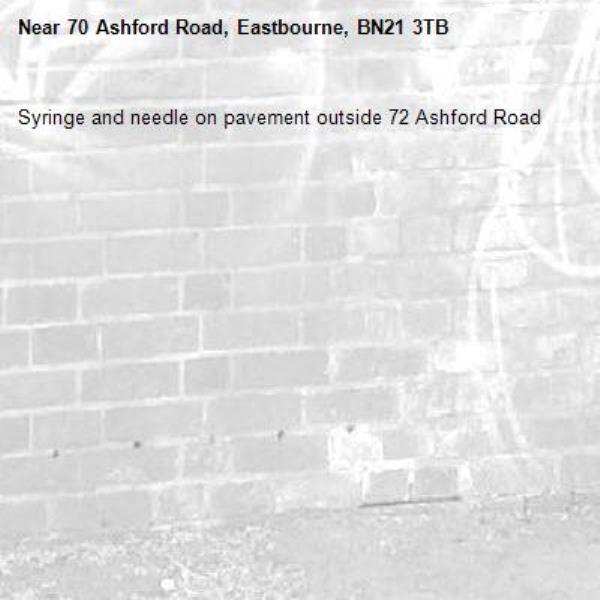 Syringe and needle on pavement outside 72 Ashford Road-70 Ashford Road, Eastbourne, BN21 3TB