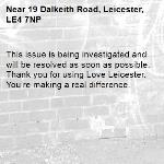 This issue is being investigated and will be resolved as soon as possible. Thank you for using Love Leicester. You're making a real difference.  -19 Dalkeith Road, Leicester, LE4 7NP