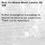 Further investigation is underway to resolve the issue by our supervisors. Thank you for reporting it.-35a Nelson Street, London, E6 2SE