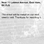 The street will be swept on our next weekly visit. Thankyou for reporting it.-13 Latimer Avenue, East Ham, E6 2LQ