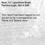 Your report has been logged on our system to be investigated by our Waste and Streets team.-237 Lynchford Road, Farnborough, GU14 6HF