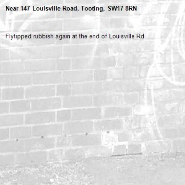 Flytipped rubbish again at the end of Louisville Rd-147 Louisville Road, Tooting, SW17 8RN