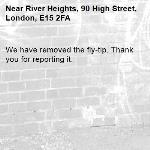 We have removed the fly-tip. Thank you for reporting it.-River Heights, 90 High Street, London, E15 2FA