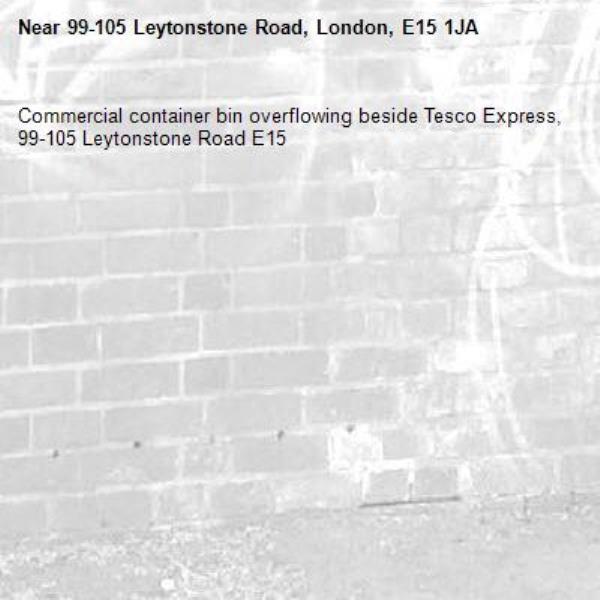 Commercial container bin overflowing beside Tesco Express, 99-105 Leytonstone Road E15-99-105 Leytonstone Road, London, E15 1JA