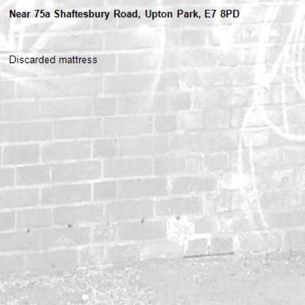 Discarded mattress -75a Shaftesbury Road, Upton Park, E7 8PD