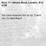 We have removed the fly-tip. Thank you for reporting it.-311 Strone Road, London, E12 6TW