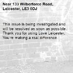 This issue is being investigated and will be resolved as soon as possible. Thank you for using Love Leicester. You're making a real difference. -133 Wilberforce Road, Leicester, LE3 0DJ