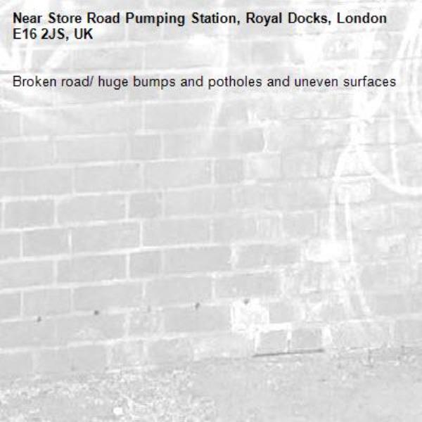 Broken road/ huge bumps and potholes and uneven surfaces -Store Road Pumping Station, Royal Docks, London E16 2JS, UK