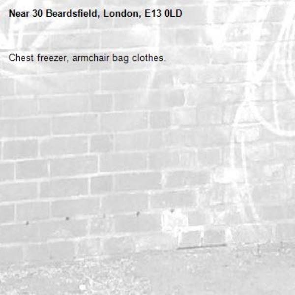 Chest freezer, armchair bag clothes.  -30 Beardsfield, London, E13 0LD