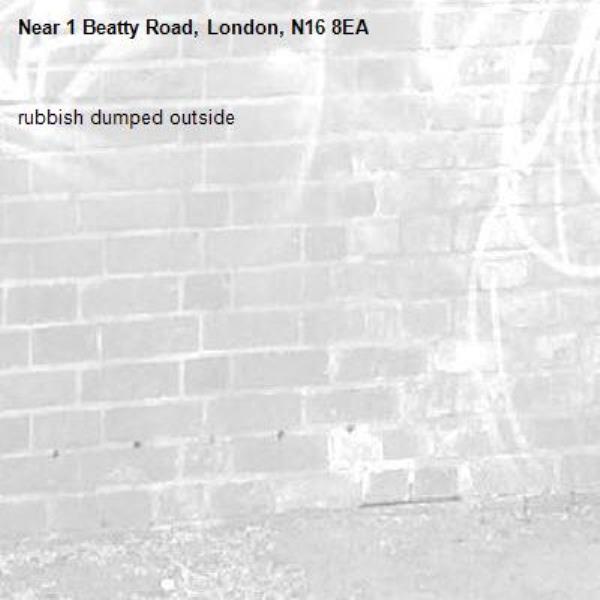 rubbish dumped outside-1 Beatty Road, London, N16 8EA