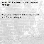 We have removed the fly-tip. Thank you for reporting it.-113 Earlham Grove, London, E7 9AP