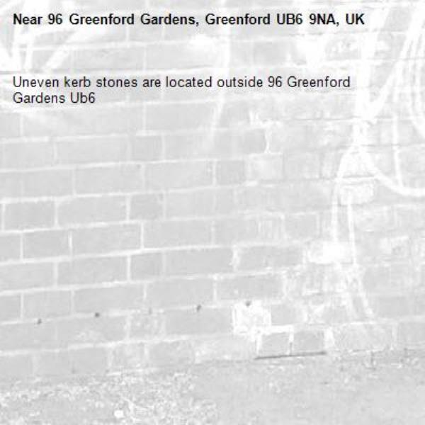 Uneven kerb stones are located outside 96 Greenford Gardens Ub6 -96 Greenford Gardens, Greenford UB6 9NA, UK
