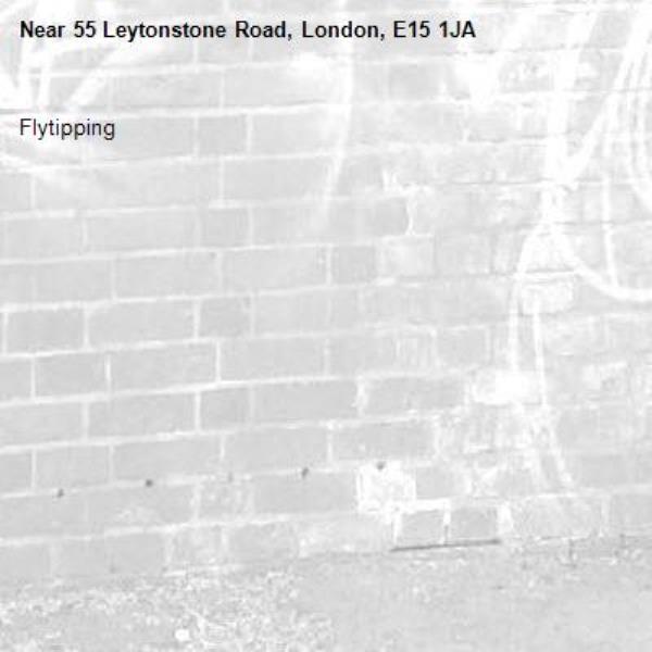 Flytipping -55 Leytonstone Road, London, E15 1JA