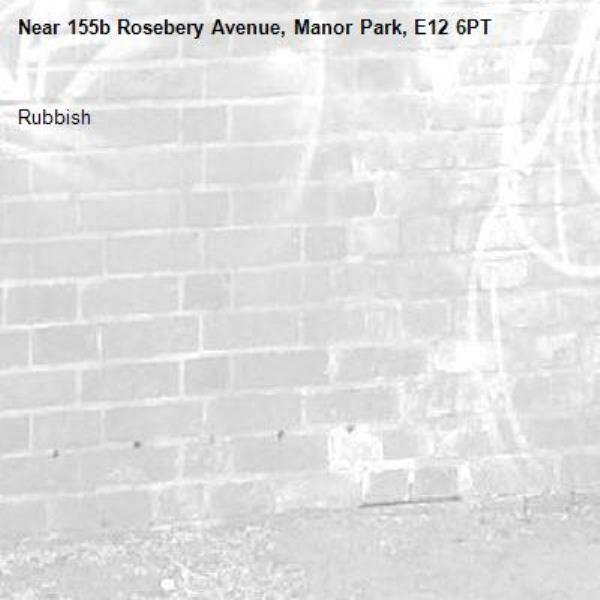 Rubbish-155b Rosebery Avenue, Manor Park, E12 6PT