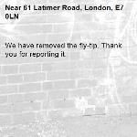 We have removed the fly-tip. Thank you for reporting it.-61 Latimer Road, London, E7 0LN