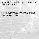 We have removed the fly-tip. Thank you for reporting it.-31 Damask Crescent, Canning Town, E16 4PQ