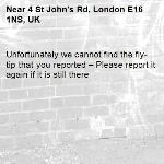 Unfortunately we cannot find the fly-tip that you reported – Please report it again if it is still there-4 St John's Rd, London E16 1NS, UK