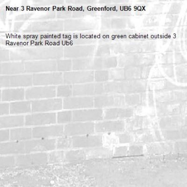 White spray painted tag is located on green cabinet outside 3 Ravenor Park Road Ub6 -3 Ravenor Park Road, Greenford, UB6 9QX