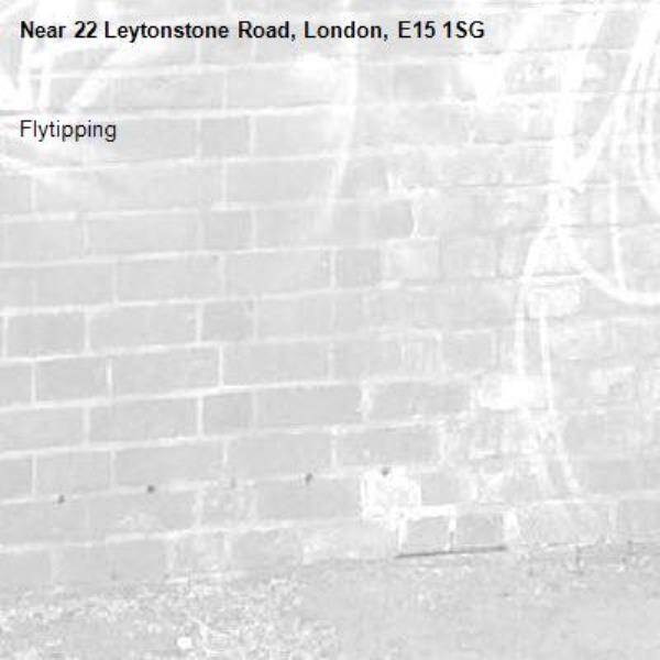 Flytipping -22 Leytonstone Road, London, E15 1SG