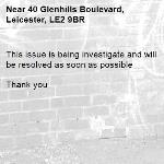 This issue is being investigate and will be resolved as soon as possible   Thank you -40 Glenhills Boulevard, Leicester, LE2 9BR