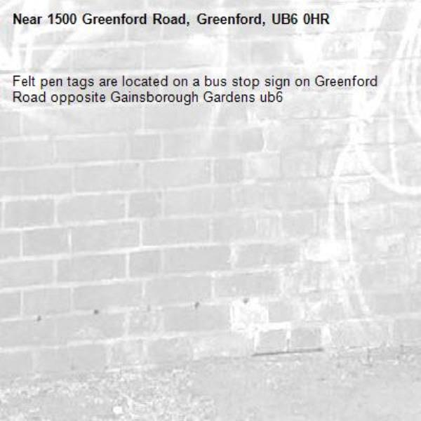 Felt pen tags are located on a bus stop sign on Greenford Road opposite Gainsborough Gardens ub6 -1500 Greenford Road, Greenford, UB6 0HR