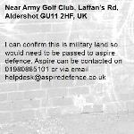 I can confirm this is military land so would need to be passed to aspire defence. Aspire can be contacted on 01980885101 or via email helpdesk@aspiredefence.co.uk-Army Golf Club, Laffan's Rd, Aldershot GU11 2HF, UK