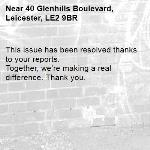 This issue has been resolved thanks to your reports. Together, we're making a real difference. Thank you. -40 Glenhills Boulevard, Leicester, LE2 9BR