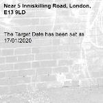 The Target Date has been set as 17/01/2020-5 Inniskilling Road, London, E13 9LD