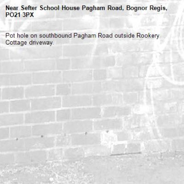 Pot hole on southbound Pagham Road outside Rookery Cottage driveway.-Sefter School House Pagham Road, Bognor Regis, PO21 3PX