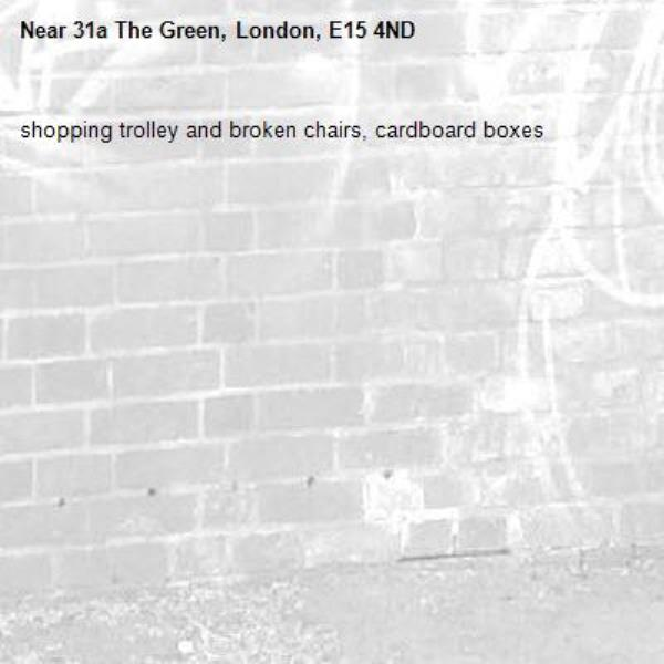 shopping trolley and broken chairs, cardboard boxes-31a The Green, London, E15 4ND