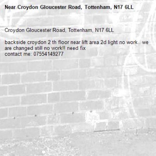 Croydon Gloucester Road, Tottenham, N17 6LL  backside croydon 2 th floor near lift area 2d light no work.. we are changed still no work!! need fix contact me: 07554149277-Croydon Gloucester Road, Tottenham, N17 6LL