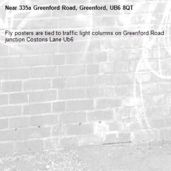 Fly posters are tied to traffic light columns on Greenford Road junction Costons Lane Ub6 -335a Greenford Road, Greenford, UB6 8QT