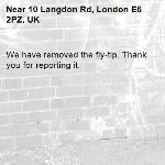 We have removed the fly-tip. Thank you for reporting it.-10 Langdon Rd, London E6 2PZ, UK