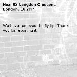 We have removed the fly-tip. Thank you for reporting it.-62 Langdon Crescent, London, E6 2PP