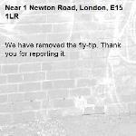 We have removed the fly-tip. Thank you for reporting it.-1 Newton Road, London, E15 1LR