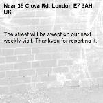 The street will be swept on our next weekly visit. Thankyou for reporting it.-38 Clova Rd, London E7 9AH, UK