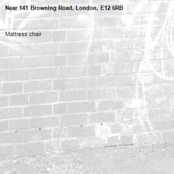 Mattress chair -141 Browning Road, London, E12 6RB