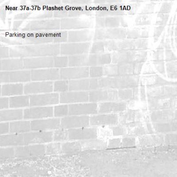 Parking on pavement -37a-37b Plashet Grove, London, E6 1AD