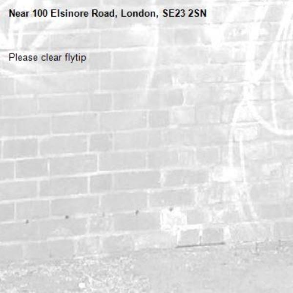 Please clear flytip-100 Elsinore Road, London, SE23 2SN
