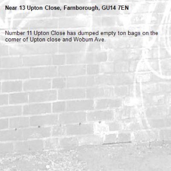 Number 11 Upton Close has dumped empty ton bags on the corner of Upton close and Woburn Ave.-13 Upton Close, Farnborough, GU14 7EN