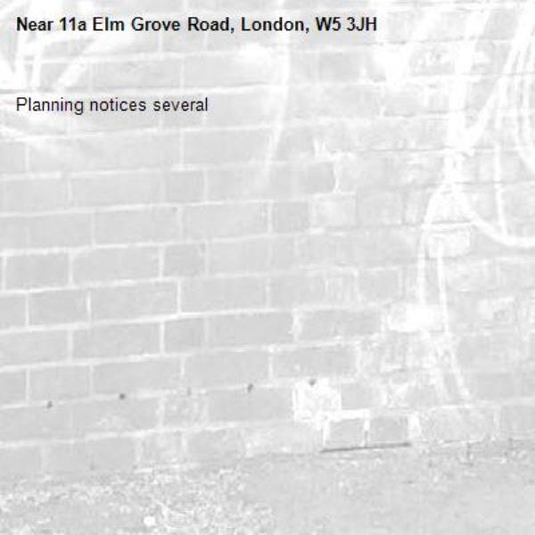 Planning notices several-11a Elm Grove Road, London, W5 3JH