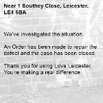 We've investigated the situation.  An Order has been made to repair the defect and the case has been closed.  Thank you for using Love Leicester. You're making a real difference. -1 Southey Close, Leicester, LE4 6BA