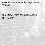 The Target Date has been set as 15/11/2019-428 Katherine Road, London, E7 8NP