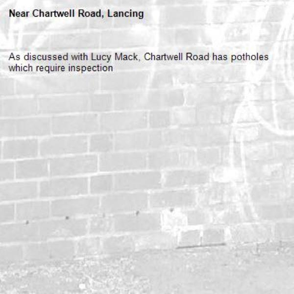 As discussed with Lucy Mack, Chartwell Road has potholes which require inspection-Chartwell Road, Lancing