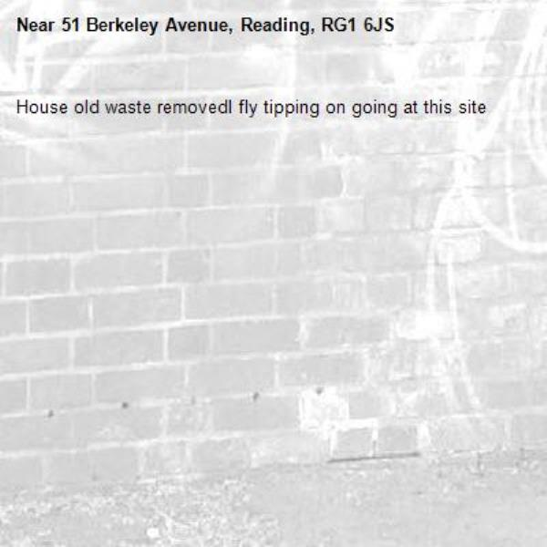 House old waste removedl fly tipping on going at this site -51 Berkeley Avenue, Reading, RG1 6JS