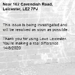 This issue is being investigated and will be resolved as soon as possible.   Thank you for using Love Leicester. You're making a real difference.  14/8/2020-162 Cavendish Road, Leicester, LE2 7PJ