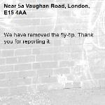We have removed the fly-tip. Thank you for reporting it.-5a Vaughan Road, London, E15 4AA