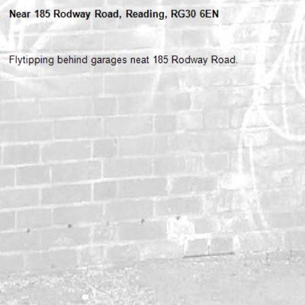 Flytipping behind garages neat 185 Rodway Road. -185 Rodway Road, Reading, RG30 6EN