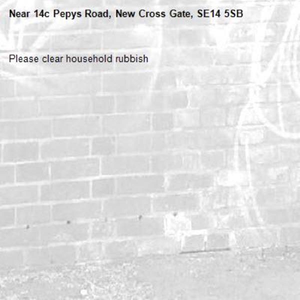 Please clear household rubbish-14c Pepys Road, New Cross Gate, SE14 5SB
