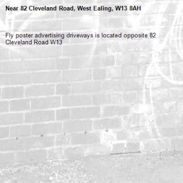 Fly poster advertising driveways is located opposite 82 Cleveland Road W13 -82 Cleveland Road, West Ealing, W13 8AH